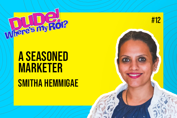 "Ep 012: Smitha Hemmigae on ""B2B Strategies, Data-Driven Marketing, Measuring Success""   Dude Where's My ROI!"